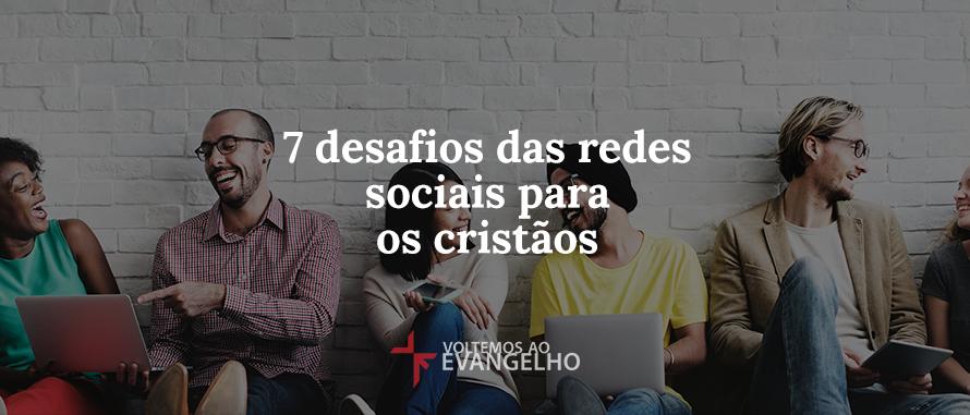 7-desafios-das-redes-sociais-para-os-cristaos