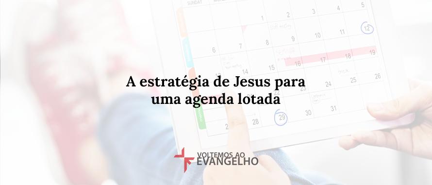 a-estrategia-de-jesus-para-uma-agenda