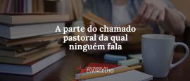 a-parte-do-chamado-pastoral-da-qual-ninguem-fala