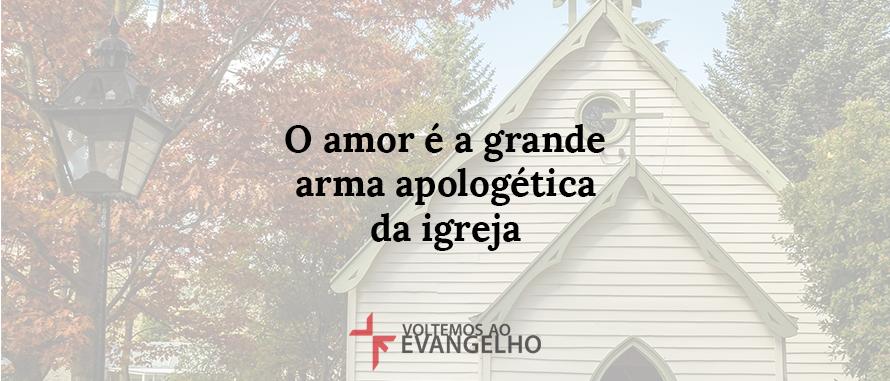 o-amor-e-a-grande-arma-apologetica