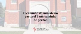 o-caminho-pastoral-e-um-caminho-de-perdao