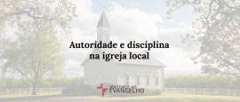 autoridade-disciplina-igreja-local