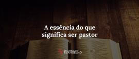 essencia-do-que-significa-ser-pastor