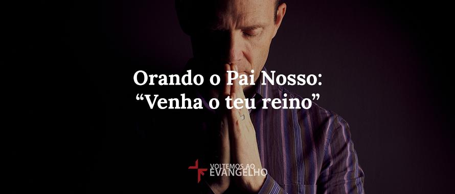 orando-o-pai-nosso-venha-o-teu-reino