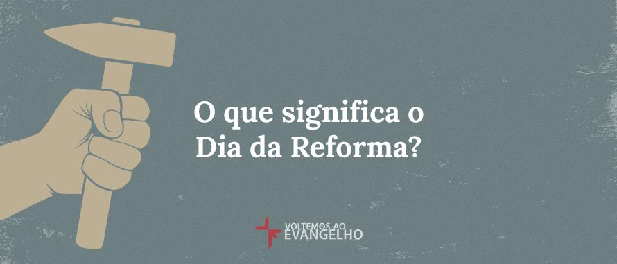 2-o-que-significa-o-dia-da-reforma