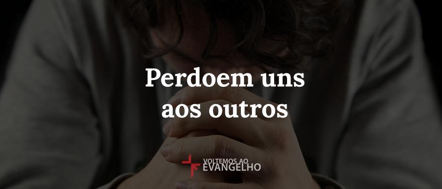 http://voltemosaoevangelho.com/blog/wp-content/uploads/2016/11/perdoem-uns-aos-outros.png