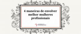 9-4-maneiras-de-envolver-melhor-mulheres-profissionais