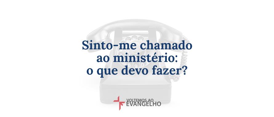 sinto-me-chamado-ao-ministerio
