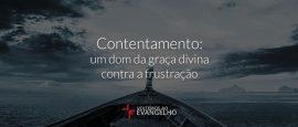 contentamento-um-dom-da-graca-divina-contra-a-frustracao