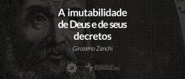 reformadores-zanchi-a-imutabilidade-de-deus-e-de-seus-decretos