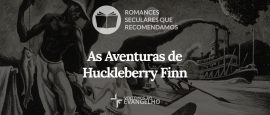 As Aventuras de Huckleberry Finn – Romances seculares que recomendamos [2]