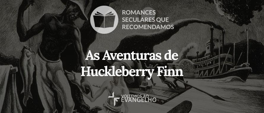 As Aventuras de Huckleberry Finn – Romances seculares que recomendamos [2]