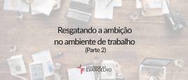 2-resgatando-a-ambicao-no-ambiente