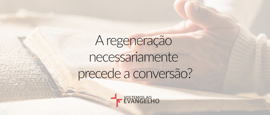 a-regeneracao-necessariamente-precede-a-conversao