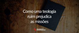 como-uma-teologia-ruim-prejudica-missoes