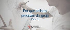 por-que-artistas-precisam-da-igreja-p1