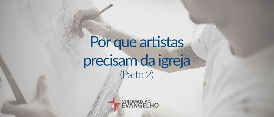 por-que-artistas-precisam-da-igreja-p2