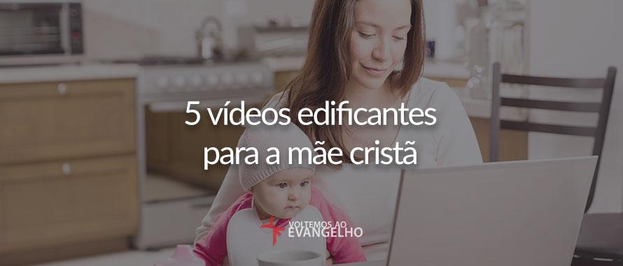 5-videos-edificantes-para-a-mae-crista