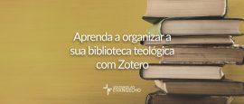 aprenda-a-organizar-sua-biblioteca-teologica