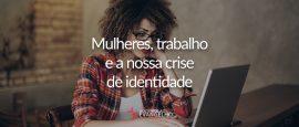 mulheres-trabalho-crise-identidade