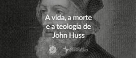 vida-morte-teologia-john-huss