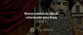 breves-relatos-da-vida-do-reformador-john-knox