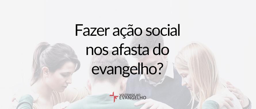 fazer-acao-social-afasta-do-evangelho