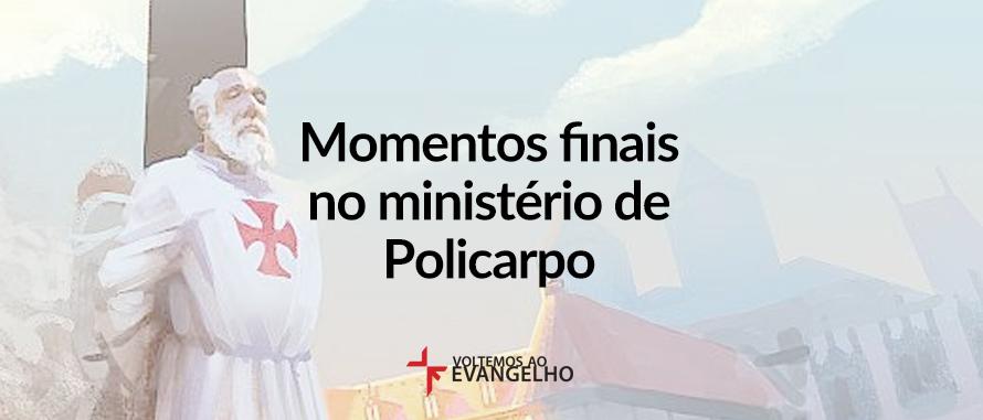 momentos-finais-no-ministerio-de-policarpo