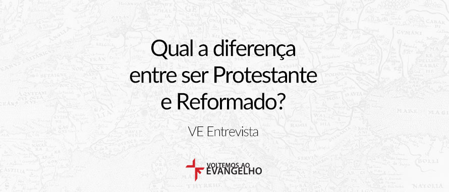 qual-a-diferenca-de-ser-protestante-e-reformado