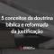 5-conceitos-da-doutrina-biblica-e-reformada-da-justificacao