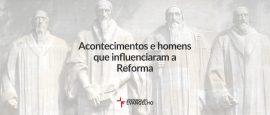 acontecmentos-e-homens-que-influenciaram-a-reforma
