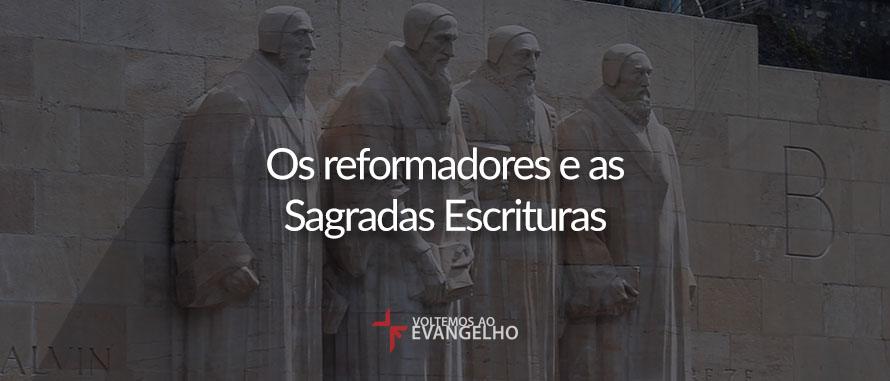 reformadores-e-as-sagradas-escrituras