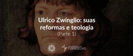 ulrico-zwinglio-e-as-reformas-e-teolofia