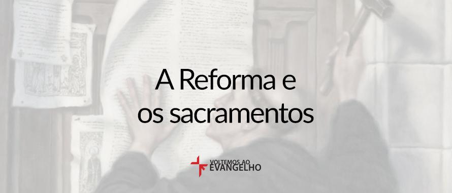 reforma-e-os-sacramentos