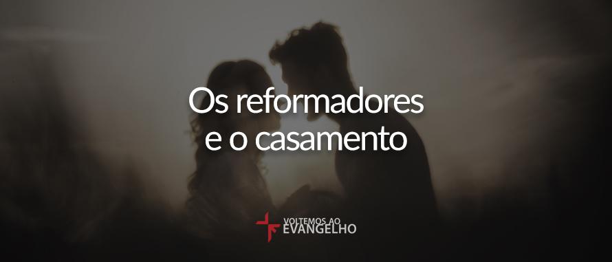 reformadores-e-o-casamento