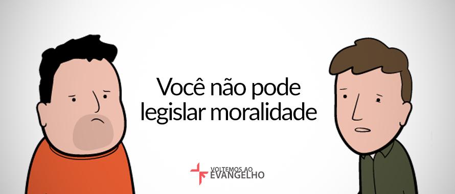 voce-nao-pode-legislar-moralidade