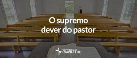 o-supremo-dever-do-pastor