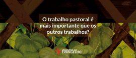 o-trabalho-pastoral-e-mais-importante