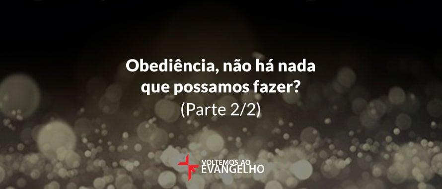 obediencia-nao-ha-nada-2