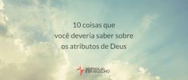 10-coisas-que-voce-deveria-saber-sobre-os-atributos-de-Deus