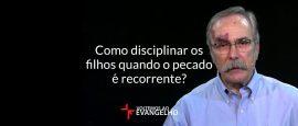 como-disciplinar-os-filhos-quando-o-pecado-e-recorrente