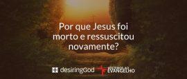por-que-jesus-foi-morto-e-ressuscitou-novamente