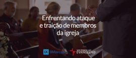 enfrentando-ataque-e-traicao-de-membros-da-igreja