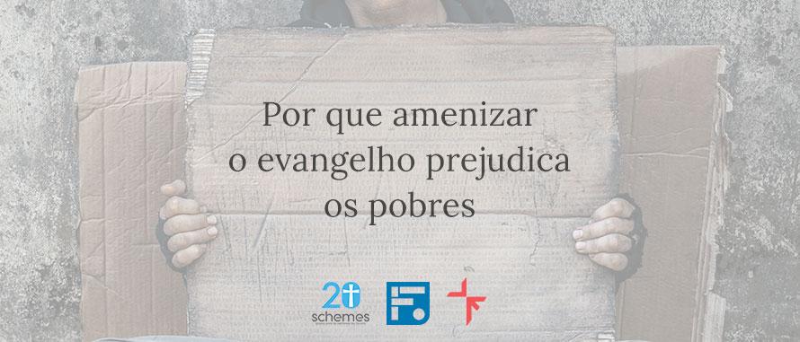 por-que-amenizar-o-evangelho-prejudica-os-pobres