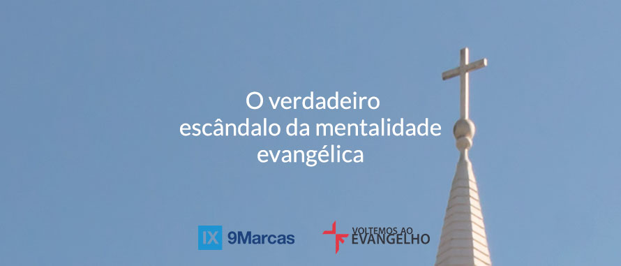 o-verdadeiro-escandalo-da-mentalidade-evangelica