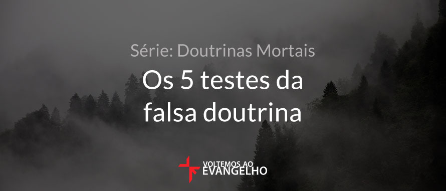 os-5-testes-da-falsa-doutrina