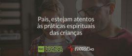 pais-estejam-atentos-as-praticas-espirituais-das-criancas