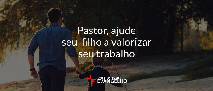 pastor-ajude-seu-filho-a-valorizar-seu-trabalho