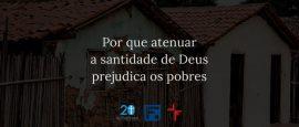 por-que-atenuar-a-santidade-de-Deus-prejudica-os-pobres